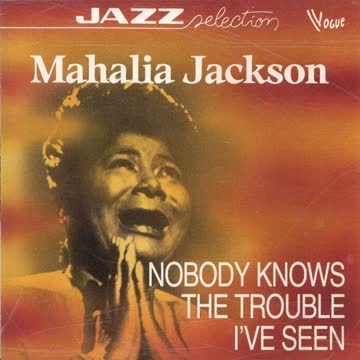 Mahalia Jackson - Nobody knows the Trouble I've seen