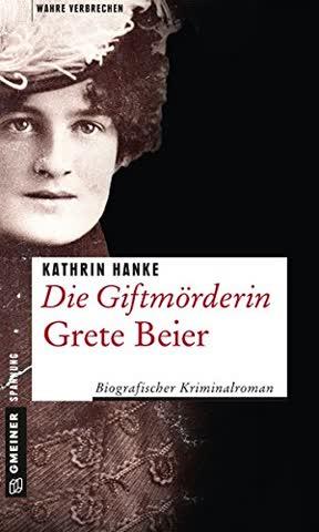Die Giftmörderin Grete Beier: Biografischer Kriminalroman (Wahre Verbrechen im GMEINER-Verlag)