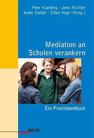 Mediation an Schulen verankern: Ein Praxishandbuch (Beltz Praxis)