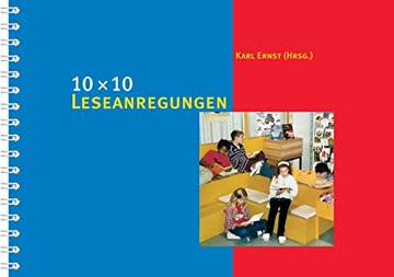 10 × 10 Leseanregungen: 100 Ideen zur Förderung des Lesens (10 x 10 Ideen für den Unterricht / Untersuchen, Entdecken, Gestalten im Unterricht)