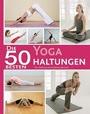 Die 50 besten Yoga Haltungen: Für Stärkung von Körper und Geist