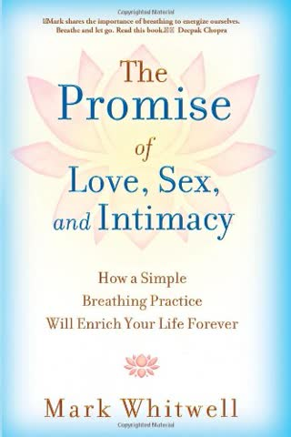 The Promise of Love, Sex, and Intimacy: How a Simple Breathing Practice Will Enrich Your Life Forever