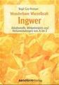 Wunderbare Wurzelkraft Ingwer: Inhaltsstoffe, Wirkprinzipien und Heilanwendungen von A bis Z