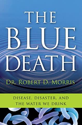 The Blue Death: Disease, Disaster, and the Water We Drink