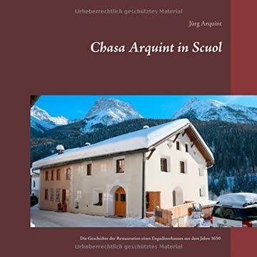 Chasa Arquint in Scuol: Die Geschichte der Restauration eines Engadinerhauses aus dem Jahre 1650