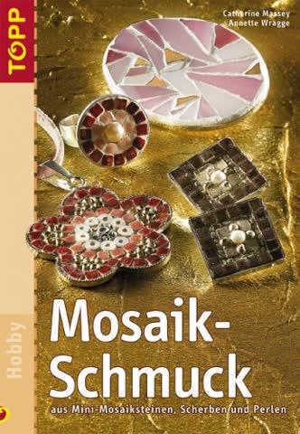 Mosaik-Schmuck: Aus Mini-Mosaiksteinen, Scherben und Perlen