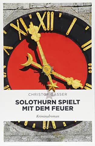 Solothurn spielt mit dem Feuer: Kriminalroman (Solothurner Kantonspolizei)