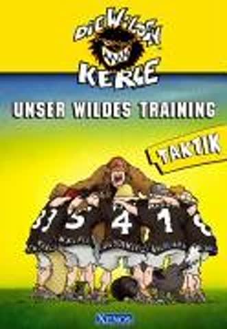Unser Wildes Training. Taktik: Die wilden Kerle