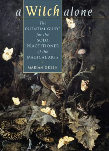 A Witch Alone: The Essential Guide for the Solo Practitioner of the Magical Arts