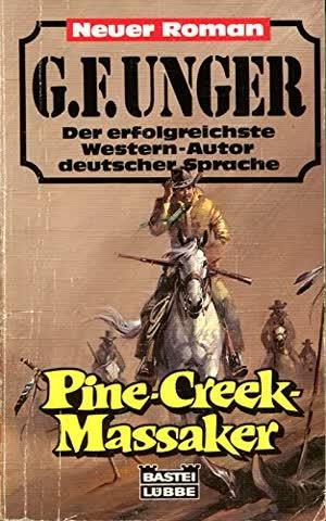 Pine- Creek - Massaker. Westernroman. ( G. F. Unger Neu).