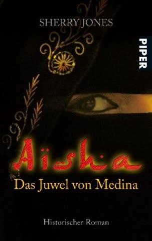 Aisha: Das Juwel von Medina (Piper Taschenbuch, Band 25728)