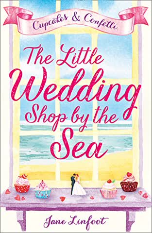 The Little Wedding Shop by the Sea (The Little Wedding Shop by the Sea, Book 1): Cupcakes and Confetti