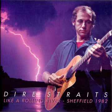 Dire Straits - Dire Straits – Like A Rolling River - Sheffield 1982