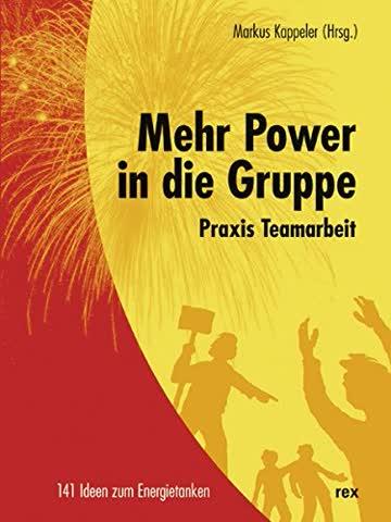 Mehr Power in der Gruppe: Praxis Teamarbeit. 141 Ideen zum Energietanken