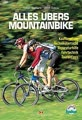 Alles übers Mountainbike: Kaufberatung Technikübersicht Reparaturhilfe Fahrtechnik Tourentipps