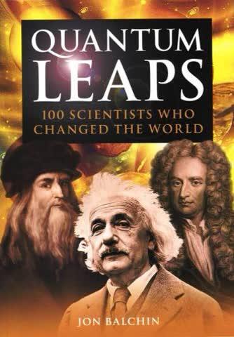 Quantum Leaps: 100 Scientists Who Changed the World (Quantam Leaps)
