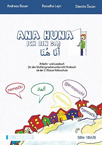 Ana huna - Ich bin da Arabisch: Arbeits- und Lesebuch für Kinder mit arabischer Muttersprache ab der 2. Klasse Volksschule/Grundschule