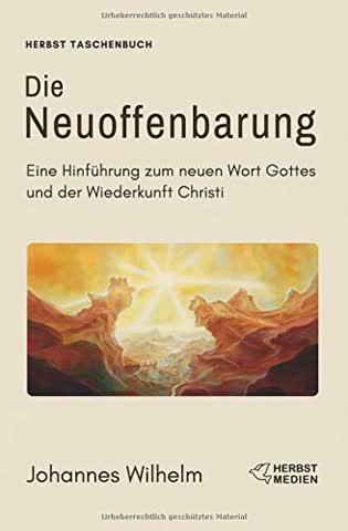 Die Neuoffenbarung: Eine Hinführung zum neuen Wort Gottes und der Wiederkunft Christi (Die großen Lebens- und Kirchenfragen)