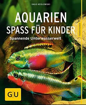 Aquarien - Spaß für Kinder: Spannende Unterwasserwelt