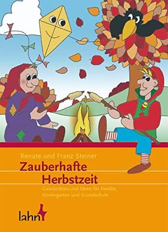 Zauberhafte Herbstzeit: Geschichten und Ideen für Familie, Kindergarten und Grundschule