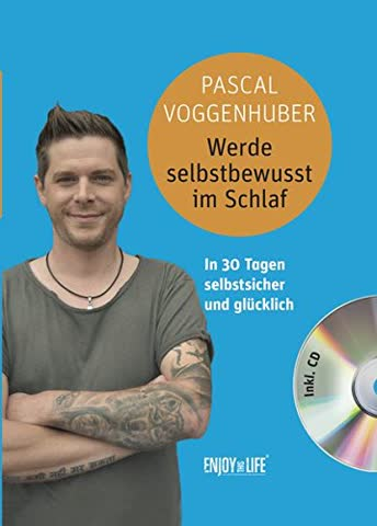 Werde selbstbewusst im Schlaf: In 30 Tagen selbstsicher und glücklich incl. CD