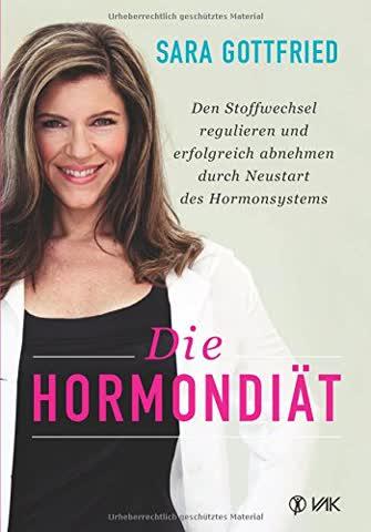 Die Hormondiät: Den Stoffwechsel regulieren und erfolgreich abnehmen durch Neustart des Hormonsystems