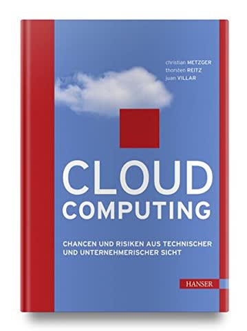 Cloud Computing: Chancen und Risiken aus technischer und unternehmerischer Sicht (Print-on-Demand)