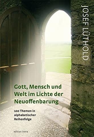 Gott, Mensch und Welt im Lichte der Neuoffenbarung: 100 Themen in alphabetischer Reihenfolge (edition litera)