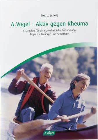 A. Vogel - Aktiv gegen Rheuma: Strategien für eine ganzheitliche Behandlung Tipps zur Vorsorge und Selbsthilfe