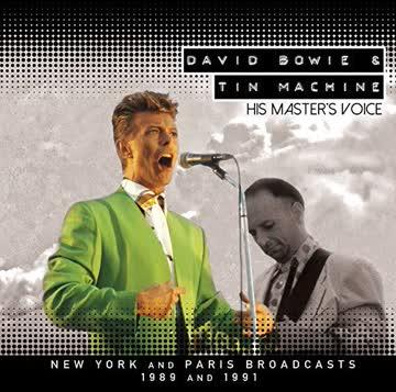 David Bowie & Tin Machine - His Master's Voice, New York & Paris Boradcasts, 1989 & 1991