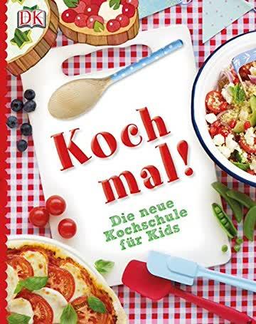 Koch mal!: Die neue Kochschule für Kids