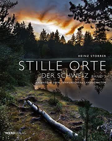 Stille Orte der Schweiz, Band 02 - Malerische Seen, verwunschene Landschaften