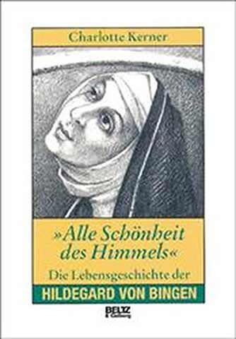 Alle Schonheit des Himmels: die Lebensgeschichte der Hildegard von Bingen