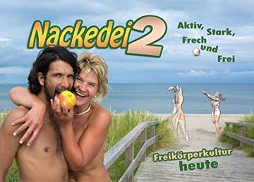 Nackedei 2: Aktiv, Stark, Frech und Frei - Freikörperkultur heute: Menschliche Schönheit künstlerisch betrachtet