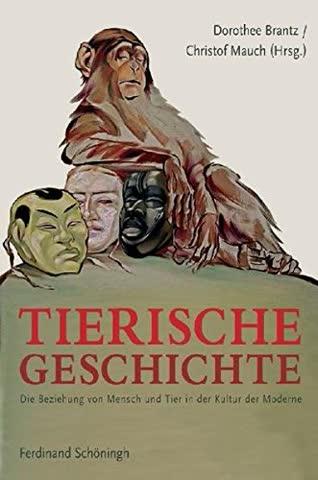 Tierische Geschichte: Die Beziehung von Mensch und Tier in der Kultur der Moderne