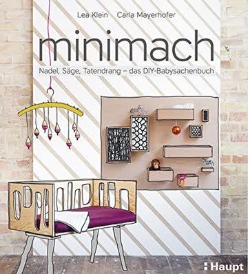 minimach: Nadel, Säge, Tatendrang - das DIY-Babysachenbuch
