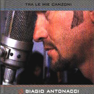 Biagio Antonacci - Tra le Mie Canzoni
