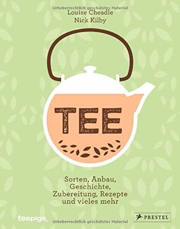 TEE: Sorten, Anbau, Geschichte, Zubereitung, Rezepte und vieles mehr