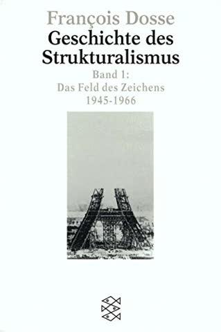 Geschichte des Strukturalismus: Das Feld des Zeichens, 1945-1966 (Fischer Sprach- und Literaturwissenschaft)