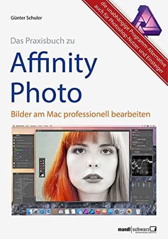 Das Praxisbuch zu Affinity Photo - Bilder professionell bearbeiten am Mac / auch für Photoshop-Nutzer und Einsteiger
