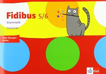 Fidibus 5/6. Grammatik - Satzglieder: Arbeitsheft Klasse 5/6