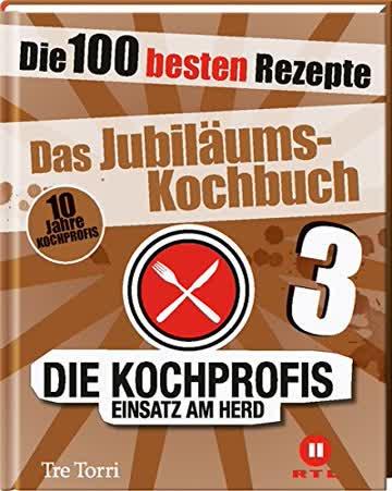 Die Kochprofis 3 - Das Jubiläums-Kochbuch: Die 100 besten Rezepte (Die Kochprofis/Unsere Kochschule)