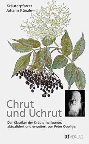 Chrut und Uchrut: Der Klassiker der Kräuterheilkunde, aktualisiert und erweitert von Peter Oppliger