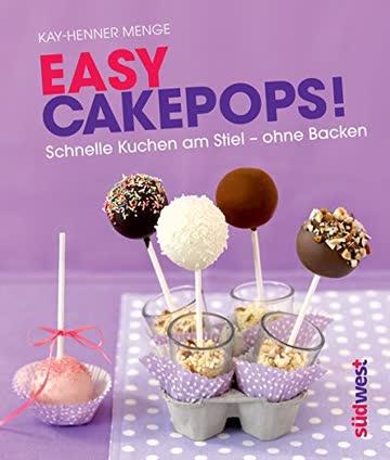 Easy Cakepops!: Schnelle Kuchen am Stiel ohne Backen
