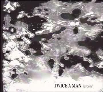 Twice a man - Icicles