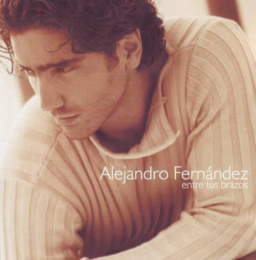 Alejandrr Fernández - Alejandro Fernández - entre tus brazos