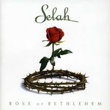 Selah - Rose of Bethlehem