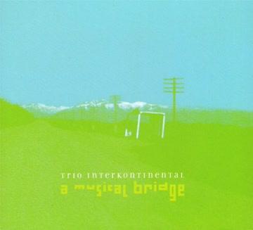 Trio Interkontinental - A Musical Bridge