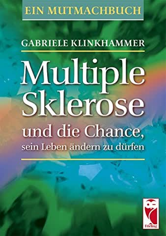 Multiple Sklerose und die Chance, sein Leben ändern zu dürfen: Ein Mutmachbuch