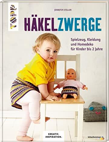 Häkelzwerge (KREATIV.INSPIRATION.): Spielzeug, Kleidung und Homedeko für Kinder bis 2 Jahre